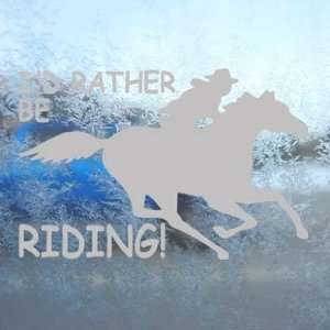 Id Rather Be Riding Fast Gray Decal Running Horse Gray