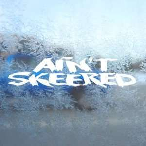 AINT SKEERED White Decal Car Laptop Window Vinyl White