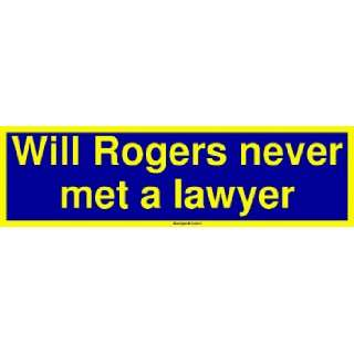 Will Rogers never met a lawyer Large Bumper Sticker